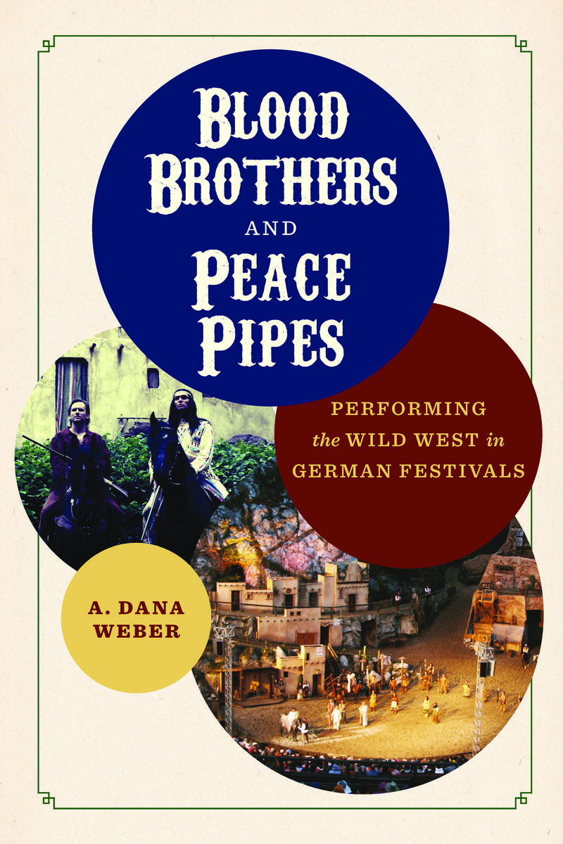 Blood Brothers and Peace Pipes. Performing the Wild West in German Festivals